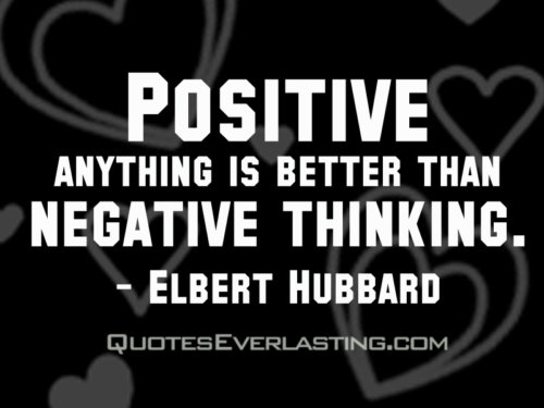 """Positive anything is better than negative thinking."" -Elbert Hubbard"